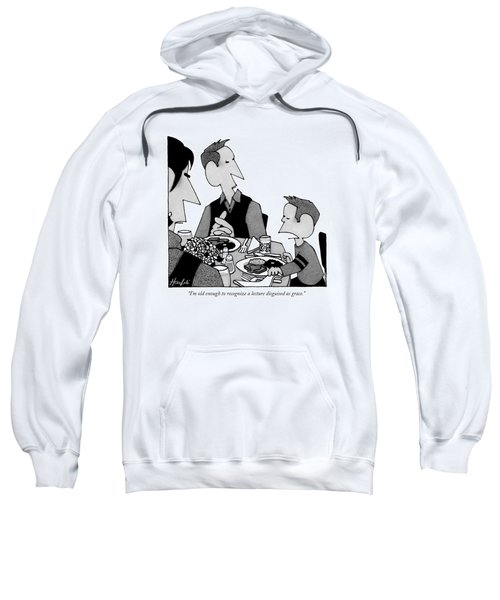 I'm Old Enough To Recognize A Lecture Disguised Sweatshirt