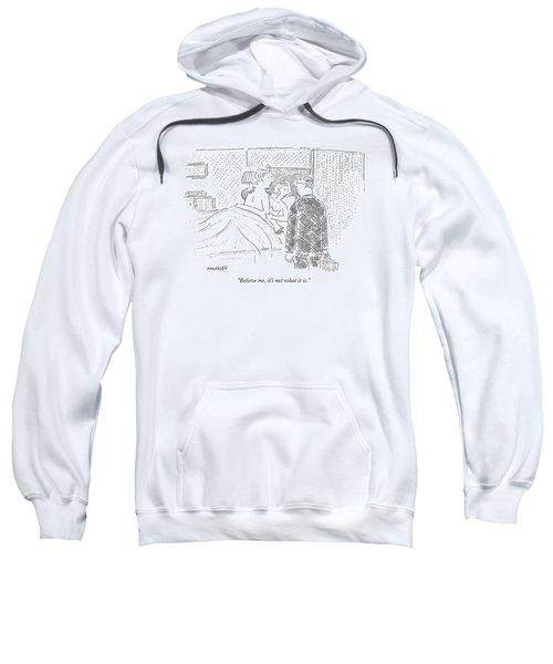 Believe Me, It's Not What It Is Sweatshirt