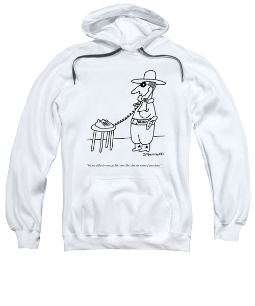 It's Not Difficult - You Go 'hi Sweatshirt