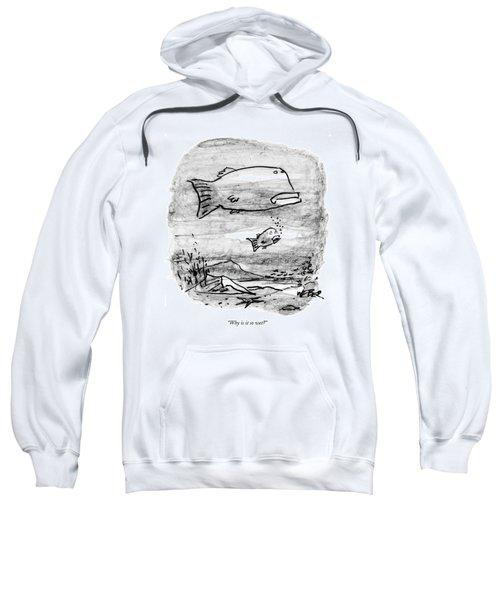 Why Is It So Wet? Sweatshirt