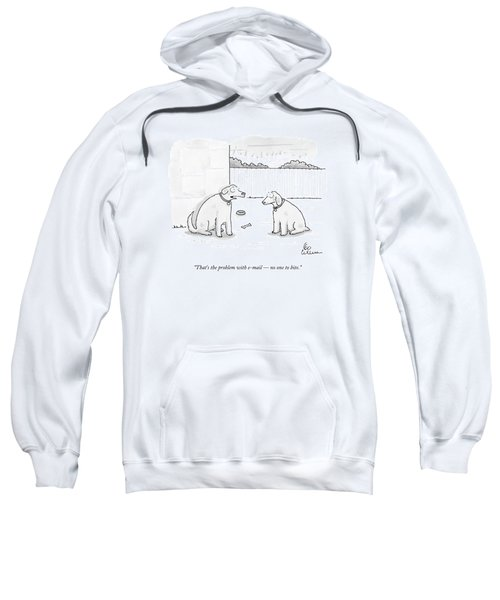 That's The Problem With E-mail  -  No One To Bite Sweatshirt