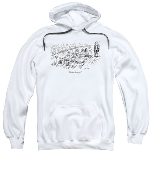 Are We There Yet? Sweatshirt