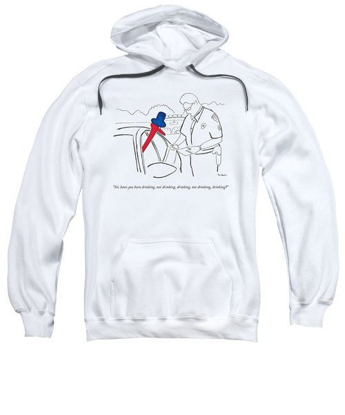 A Drinking Bird Toy Is Pulled Over By A Policeman Sweatshirt