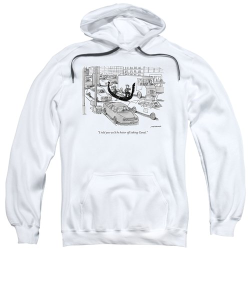 I Told You We'd Be Better Off Taking Canal Sweatshirt