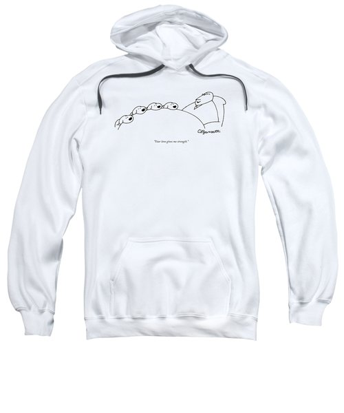 Your Love Gives Me Strength Sweatshirt