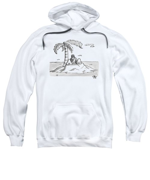 A Man Sits On A Deserted Island With Two Boxes: Sweatshirt
