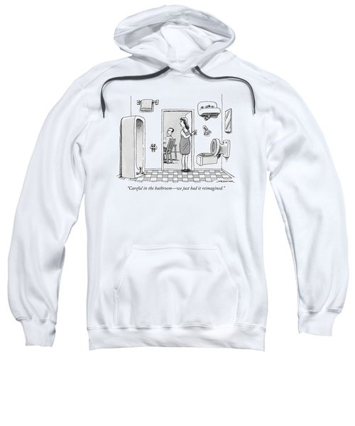 Careful In The Bathroom We Just Had It Reimagined Sweatshirt