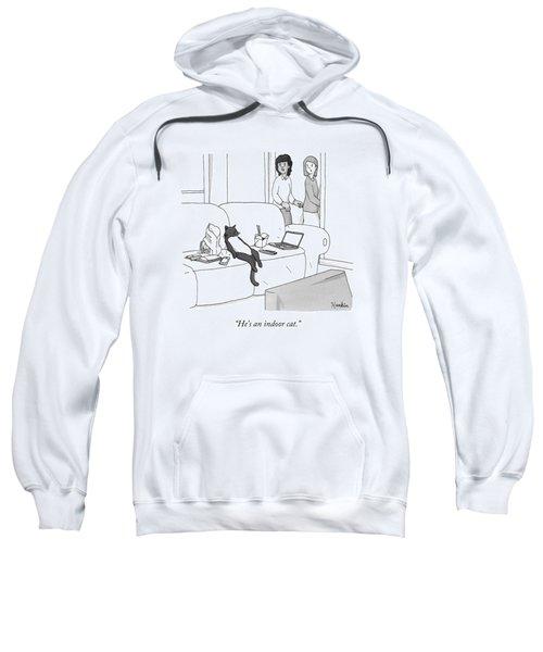 He's An Indoor Cat Sweatshirt