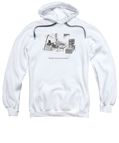 All Right, But Just One More Episode Sweatshirt