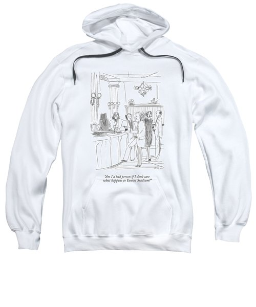 Am I A Bad Person If I Don't Care What Happens Sweatshirt