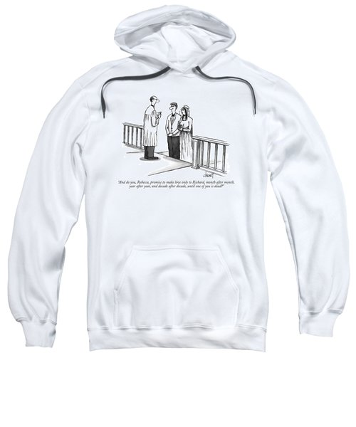 And Do You, Rebecca, Promise To Make Love Only Sweatshirt