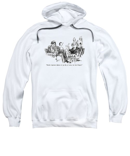 Another Important Influence In My Life Sweatshirt