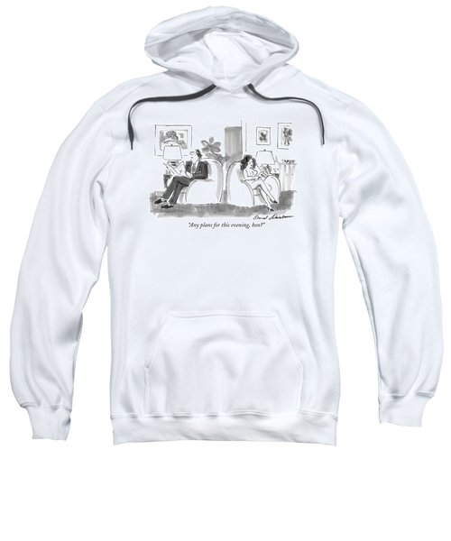 Any Plans For This Evening Sweatshirt