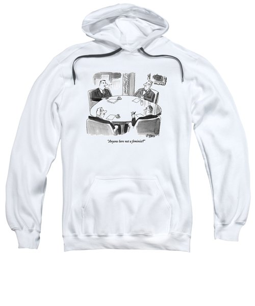 Anyone Here Not A Feminist? Sweatshirt