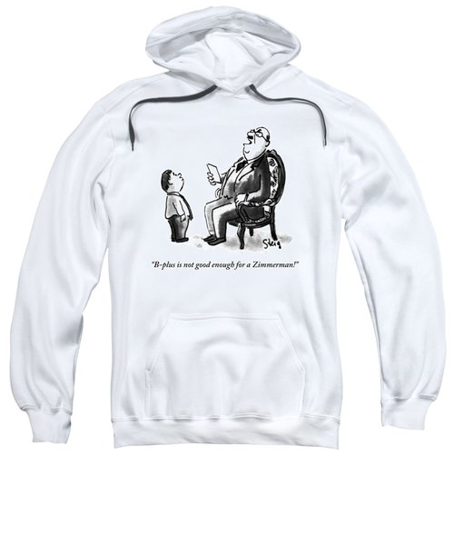 B-plus Is Not Good Enough For A Zimmerman! Sweatshirt