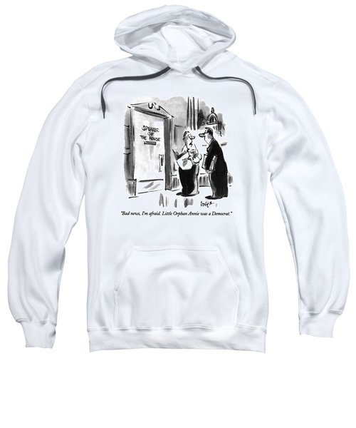 Bad News, I'm Afraid.  Little Orphan Annie Sweatshirt