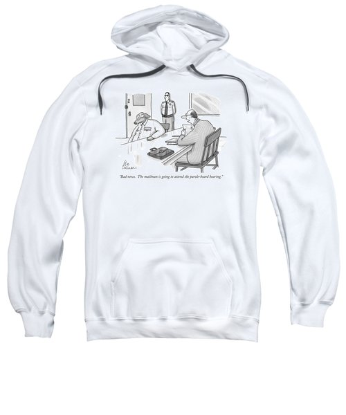 Bad News.  The Mailman Is Going To Attend Sweatshirt