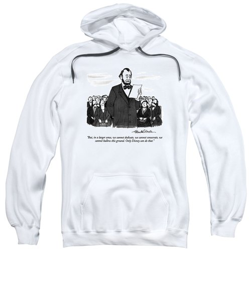 But, In A Larger Sense, We Cannot Dedicate Sweatshirt