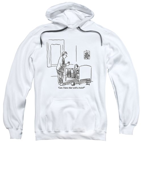 Can I Have That With A Twist? Sweatshirt