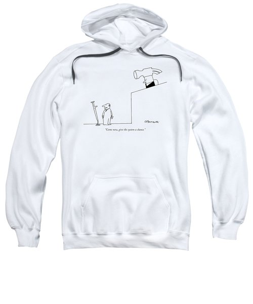 Come Now, Give The System A Chance Sweatshirt
