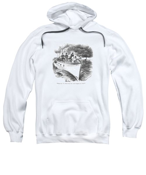 Dear Me! To Think That This Could Happen In 1940! Sweatshirt