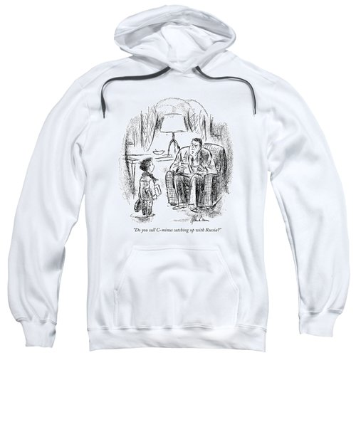 Do You Call C-minus Catching Up With The Russians? Sweatshirt