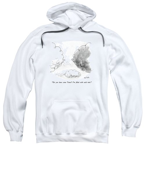 Do You Have Some Tums?  I'm Filled With Acid Rain Sweatshirt