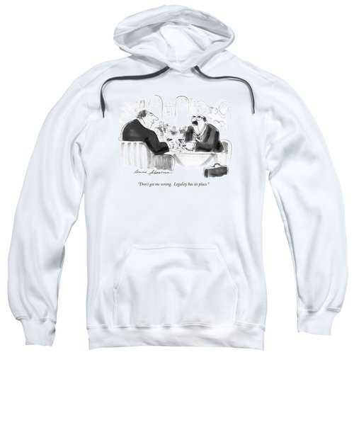 Don't Get Me Wrong.  Legality Has Its Place Sweatshirt