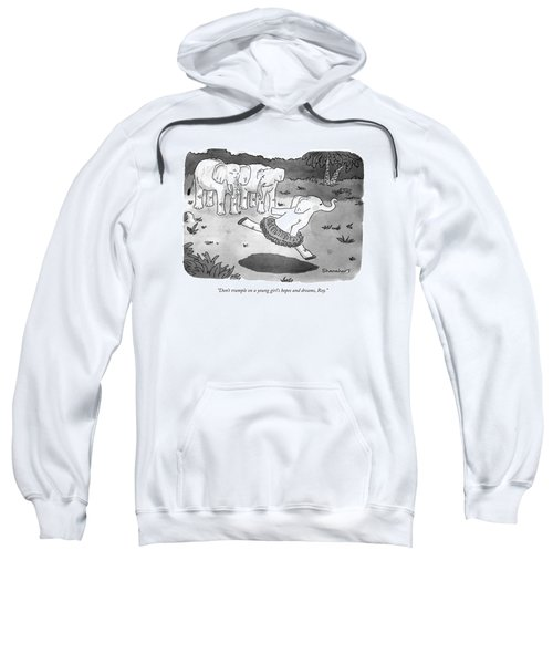 Don't Trample On A Young Girl's Hopes And Dreams Sweatshirt
