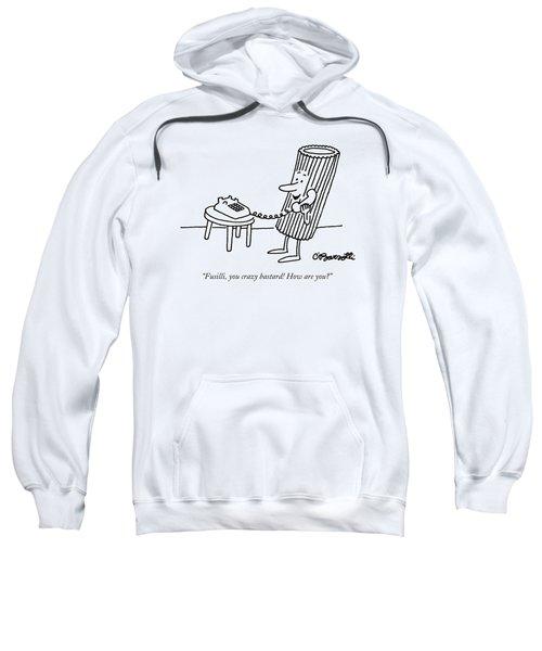 Fusilli You Crazy Bastard How Are You? Sweatshirt