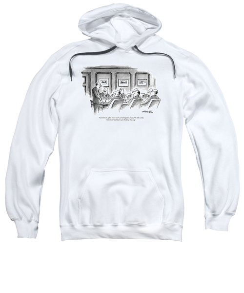 Gentlemen, After Much Soul-searching I've Decided Sweatshirt