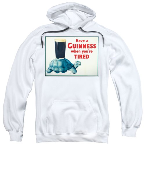 Have A Guinness When You're Tired Sweatshirt