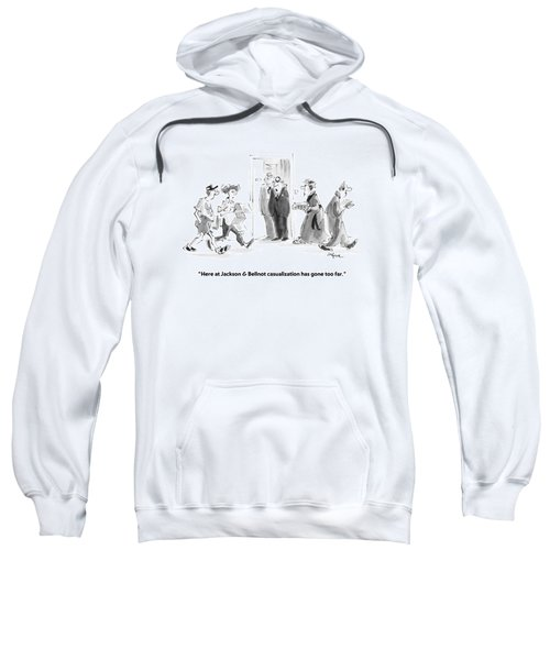 Here At Jackson & Bellnot Casualization Has Gone Sweatshirt
