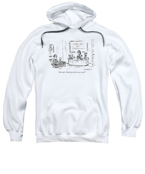 He's Dead.  Would You Like His Voice Mail? Sweatshirt
