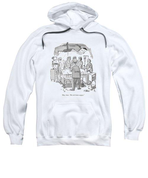 Hey, C'mon.  This Isn't Brain Surgery Sweatshirt