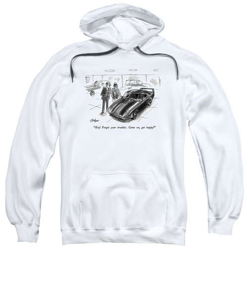 Hey!  Forget Your Troubles.  Come Sweatshirt