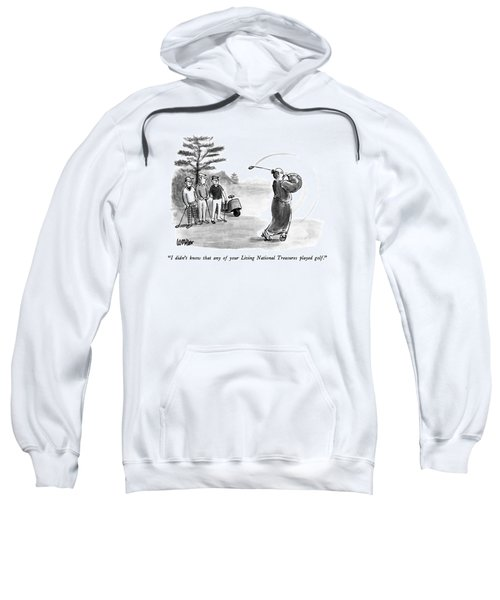 I Didn't Know That Any Of Your Living National Sweatshirt