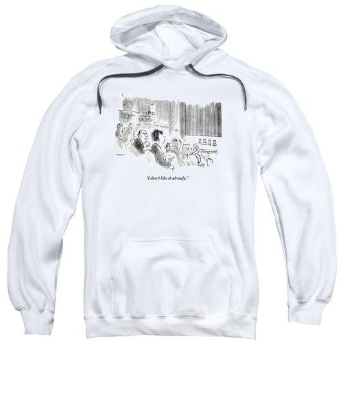 I Don't Like It Already Sweatshirt