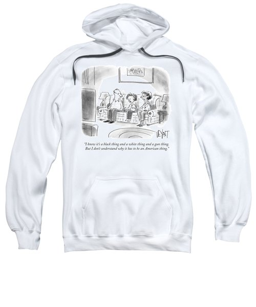 I Don't Understand Why It Has To Be An American Sweatshirt