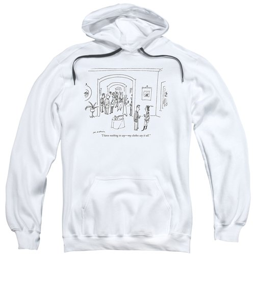 I Have Nothing To Say - My Clothes Say It All Sweatshirt