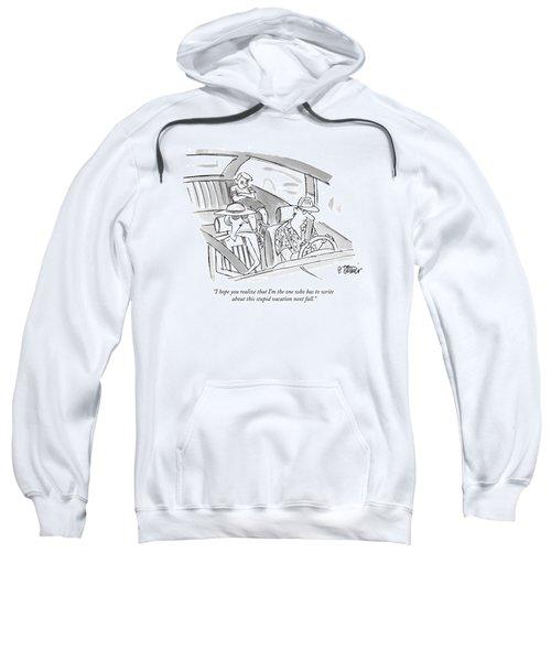 I Hope You Realize That I'm The One Who Sweatshirt