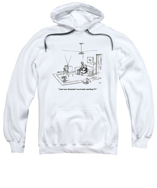 I Just Now Dreamed I Was In Bed Watching Tv Sweatshirt