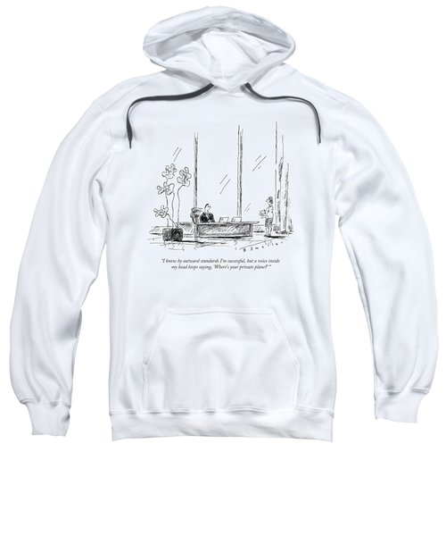 I Know By Outward Standards I'm Successful Sweatshirt