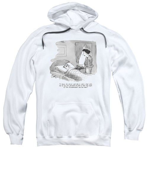 I Know The Doctor Said This Is Only A Bad Cold Sweatshirt