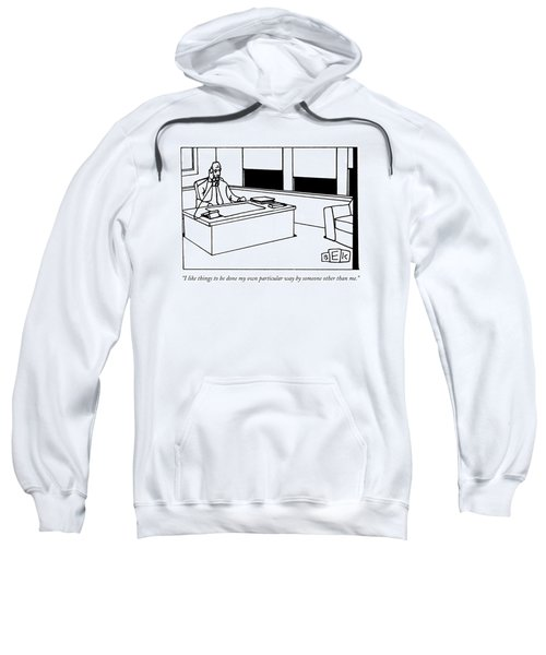 I Like Things To Be Done My Own Particular Way Sweatshirt