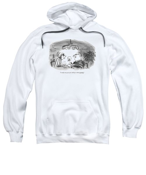 I Really Envy You Your Ability To Think Globally Sweatshirt