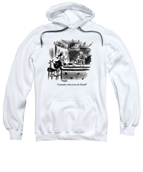 I Remember When I Was The Donald! Sweatshirt