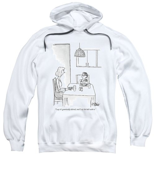 I Say It's Genetically Altered Sweatshirt by Peter Steiner