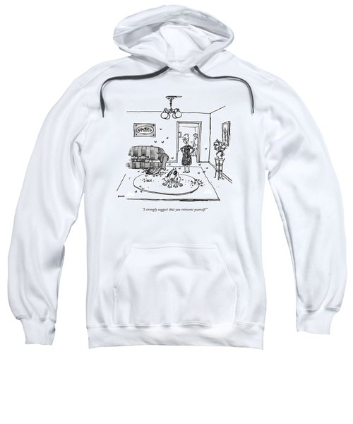 I Strongly Suggest That You Reinvent Yourself! Sweatshirt