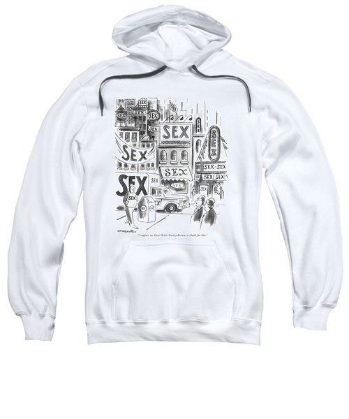 I Suppose We Have Helen Gurley Brown To Thank Sweatshirt